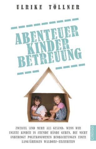 Abenteuer Kinderbetreuung: Zweifel sind mehr als gesund, wenn wir unsere Kinder in fremde Hände geben.  by  Ulrike Töllner