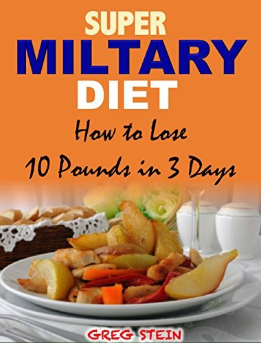 Super Military Diet - How to Lose 10 Pounds in 3 Days  by  Greg Stein