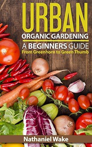 Organic: Urban Organic Gardening For Beginners Nathaniel Wake
