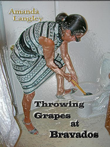 Throwing Grapes at Bravados: Poetry of the Ridiculous, Satire, Limericks, and Other Oddities Amanda Langley