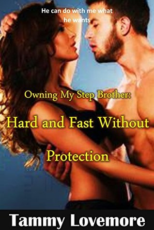 Owning my Step Brother: Hard fast and without protection Tammy Lovemore