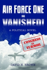 Air Force One Has Vanished! A Political Novel  by  Dave Brown
