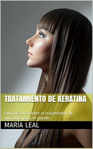 Tratamiento de Keratina: Guía práctica sobre el tratamiento de queratina para el cabello  by  María Leal