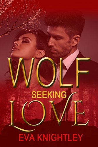 Wolf Seeking Love (Wolf Seeking Part 2)  by  Eva Knightley