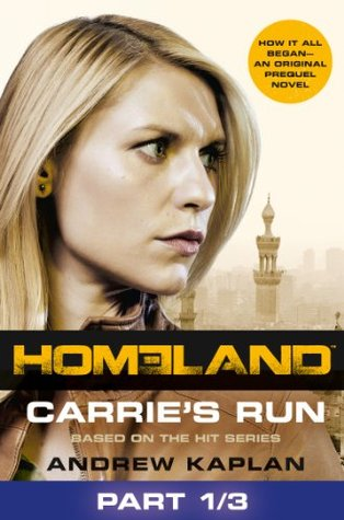 Homeland: Carries Run [Prequel Book] Part 1 of 3  by  Andrew Kaplan