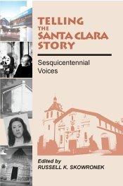 Telling the Santa Clara Story, Sesquicentennial Voices Russell K. Skowronek