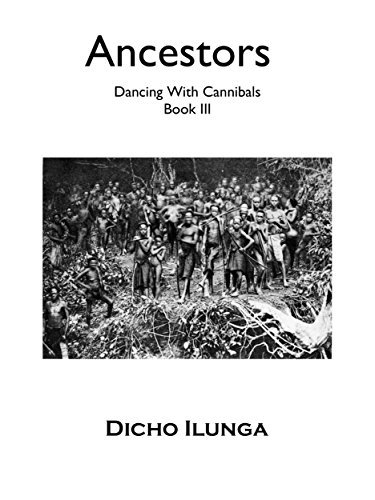Ancestors: Dancing with Cannibals, Book 3  by  Dicho Ilunga