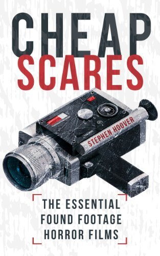 Cheap Scares: The Essential Found Footage Horror Films Stephen Hoover