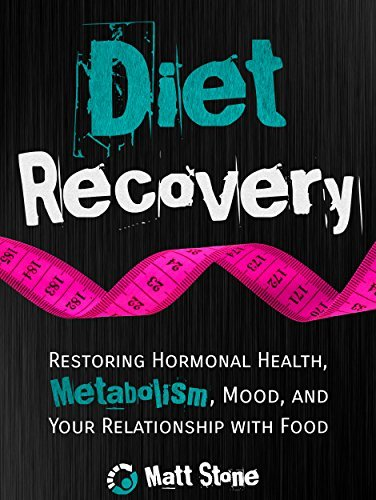 Diet Recovery: Restoring Hormonal Health, Metabolism, Mood, and Your Relationship with Food (Diet Recovery Series Book 1)  by  Matt  Stone