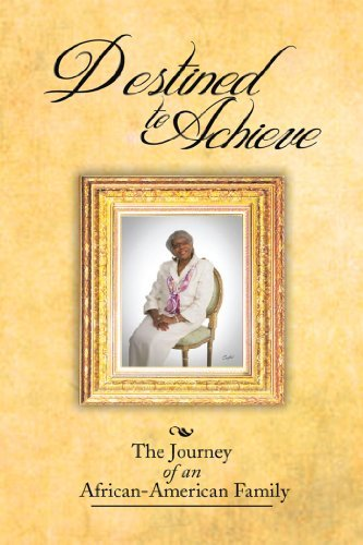 DESTINED TO ACHIEVE: THE JOURNEY OF AN AFRICAN - AMERICAN FAMILY  by  Evelyn Parker Reives