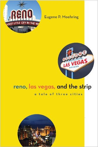 Reno, Las Vegas, and the Strip: A Tale of Three Cities (Shepperson Series in Nevada History) Eugene P. Moehring
