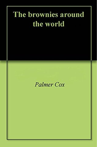 The brownies around the world  by  Palmer Cox