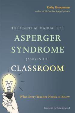 The Essential Manual for Asperger Syndrome (ASD) in the Classroom: What Every Teacher Needs to Know  by  Kathy Hoopmann