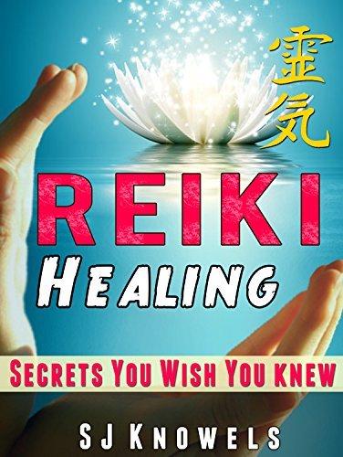 REIKI: Reiki Healing, Secrets You Wish You Knew  by  S.J. Knowels