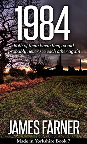 1984 (Made in Yorkshire Book 7)  by  James Farner