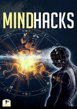 Mind Hacks: Change Your Life By Hacking Your Mind's Superhuman Potential, Become Limitless, And Train In Mental Martial Arts (Mindfulness - Mind Science ... Intelligence - Mindset)  by  Superhuman Habits