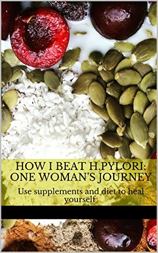 How I Beat H.pylori: One Womans Journey  by  Lydia Savage
