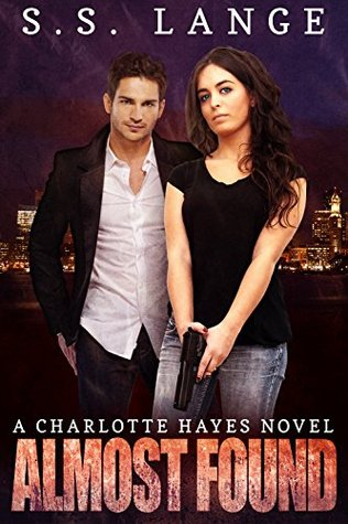 Almost Found: A Charlotte Hayes Novel (The Charlotte Hayes Series Book 3)  by  S.S. Lange