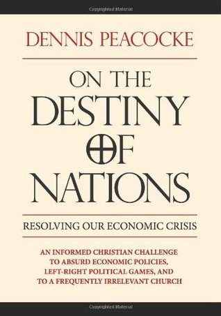 On the Destiny of Nations (On the Destiny of Nations: Resolving Our Economic Crisis) Dennis Peacocke