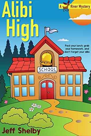 Alibi High (A Moose River Mystery Book 3) Jeff Shelby