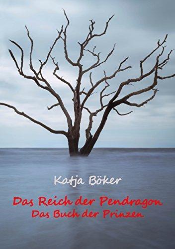 Das Reich der Pendragon: Das Buch der Prinzen  by  Katja Böker