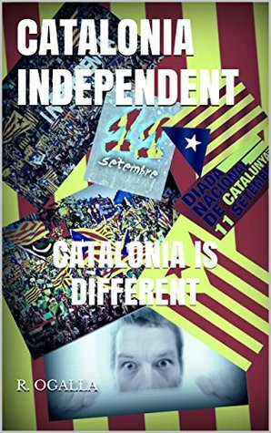 CATALONIA INDEPENDENT: CATALONIA IS DIFFERENT R. Ogalla
