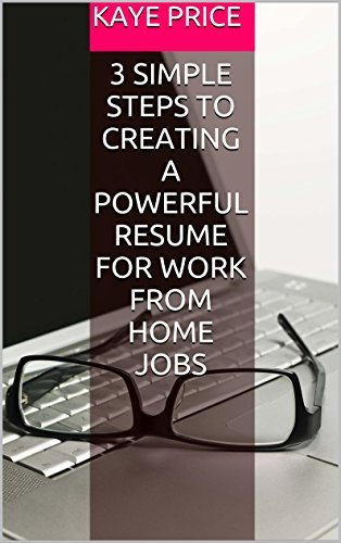 3 Simple Steps to Creating a Powerful Resume for Work from Home Jobs Kaye Price