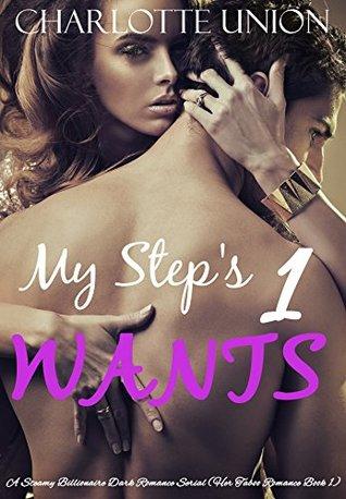 My Steps Wants: A Steamy Billionaire Dark Romance Serial (Her Taboo Romance Book 1) Charlotte Union