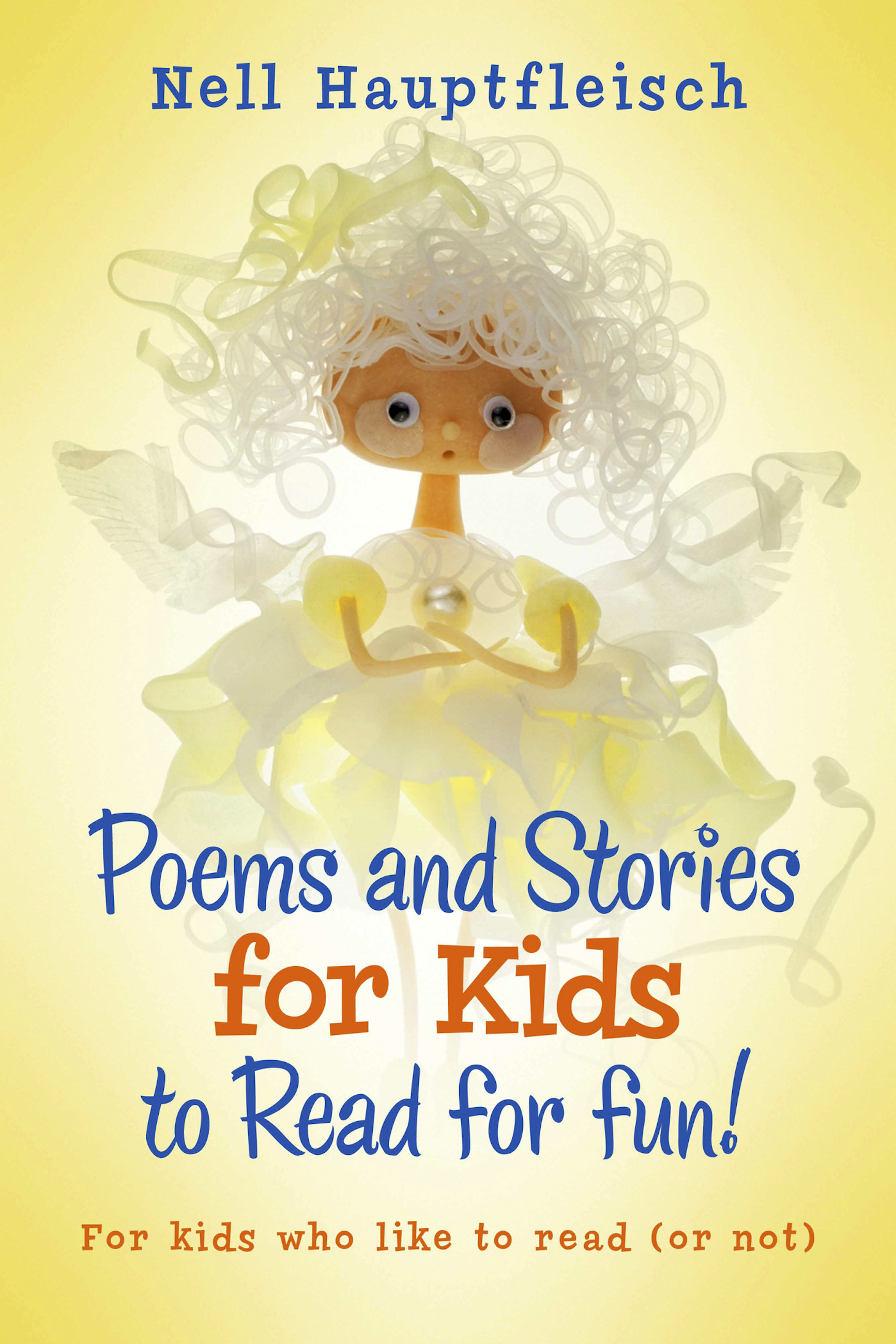 Poems and Stories for Kids to Read for Fun!: For Kids Who like to Read (or Not)  by  Nell Hauptfleisch