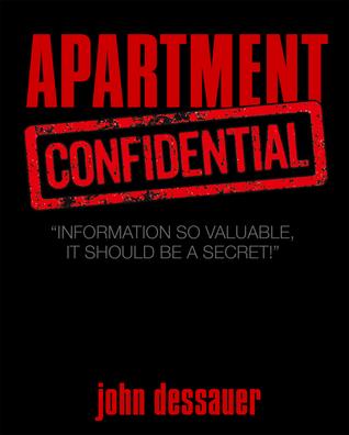 Apartment Confidential: Information so Imprortant, It Should Be Kept a Secret!  by  John Dessauer