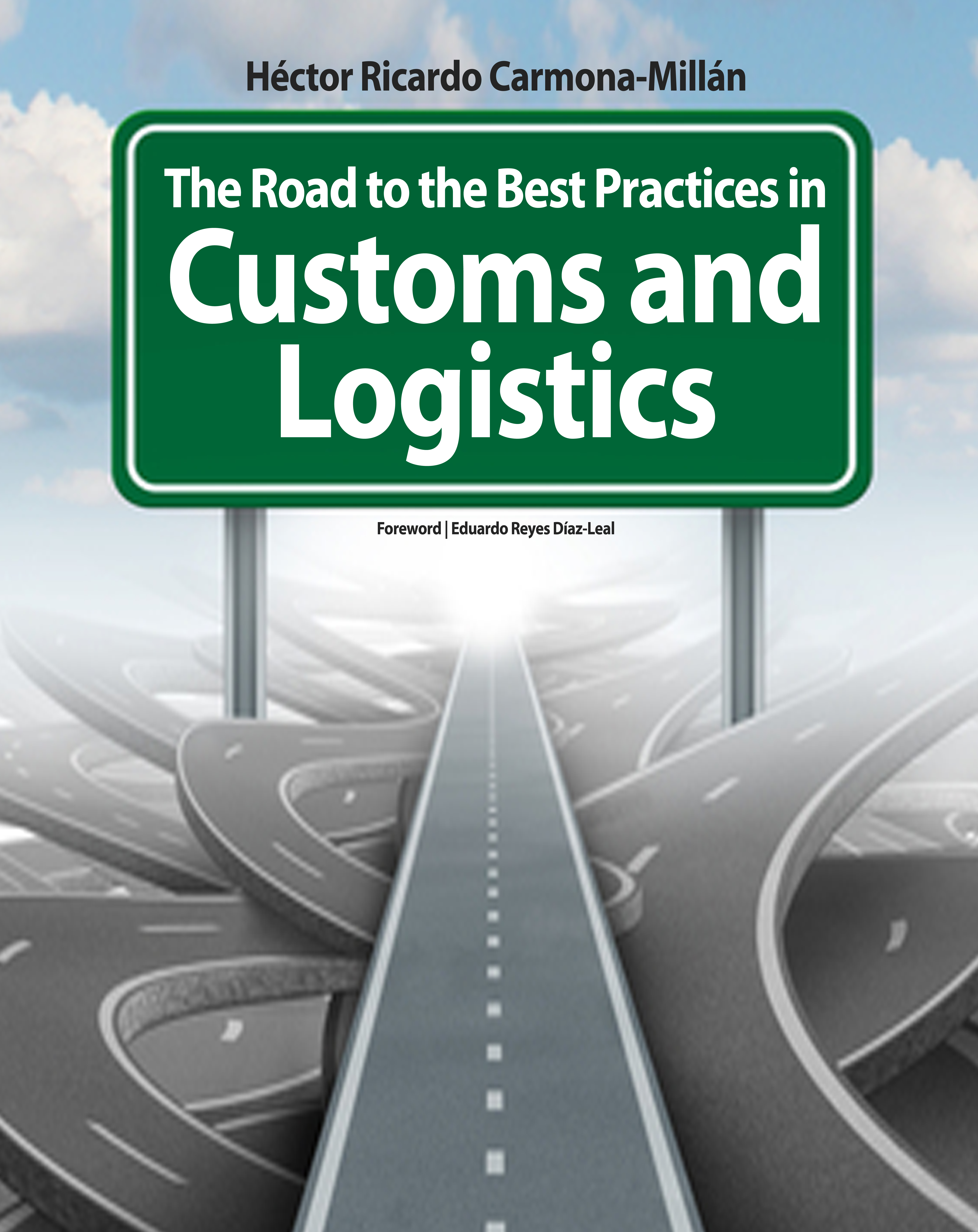 The Road to the Best Practices in Customs and Logistics  by  Héctor Ricardo Carmona-Millán