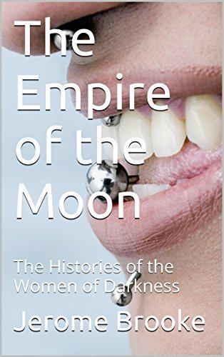 The Empire of the Moon: The Histories of the Women of Darkness (The Astarte Fantasy Erotica series Book 49) Jerome Brooke