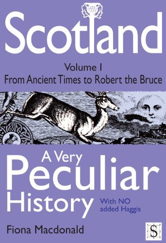 Scotland, A Very Peculiar History - Volume 1 Fiona MacDonald