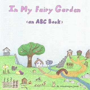 In My Fairy Garden (an ABC Book) B Mondragon Jones