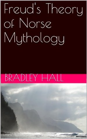Freuds Theory of Norse Mythology Bradley Hall