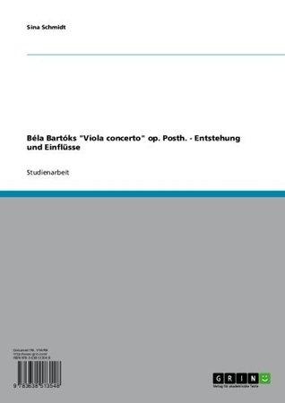 Béla Bartóks Viola concerto op. Posth. - Entstehung und Einflüsse Sina Schmidt