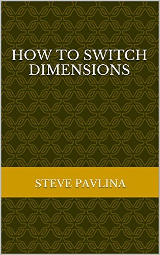 How to Switch Dimensions  by  Steve Pavlina