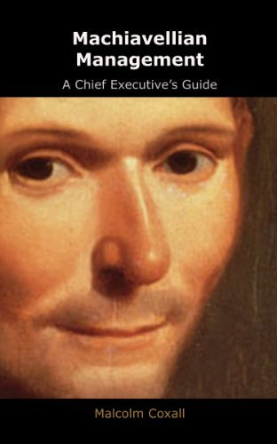 Machiavellian Management - A Chief Executives Guide Malcolm Coxall