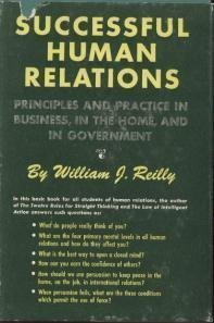 Successful Human Relations: In Business, in the Home, in Government  by  William J. Reilly