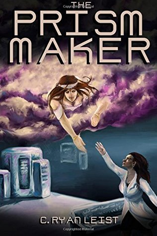 The Prism Maker C. Ryan Leist