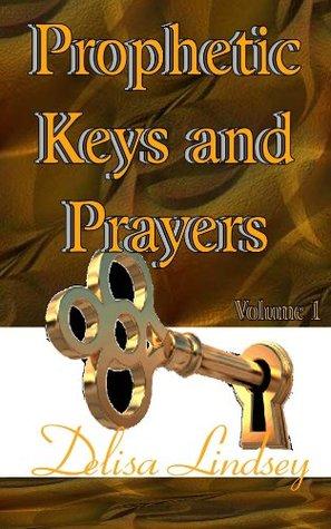Prophetic Keys and Prayers Delisa Lindsey