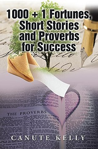 1000 + 1 Fortunes, Short Stories and Proverbs for Success  by  Canute Kelly