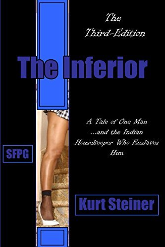 The Inferior - (The Third-Edition): A Tale of One Man... and the Indian Housekeeper Who Enslaves Him Kurt Steiner