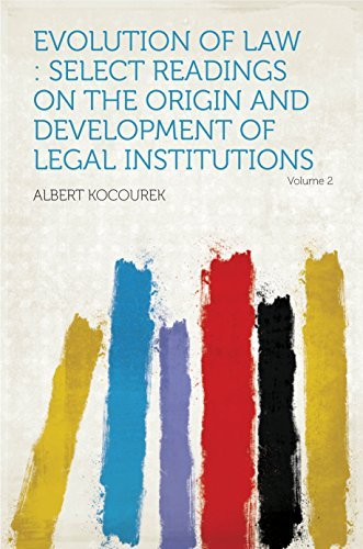 Evolution of Law : Select Readings on the Origin and Development of Legal Institutions  by  Kocourek