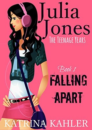 Julia Jones - The Teenage Years: Book 1- Falling Apart - A book for teenage girls  by  Katrina Kahler