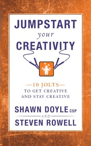 Jumpstart Your Creativity: 10 Jolts to Get Creative and Stay Creative (Jumpstart Series)  by  Steven Rowell