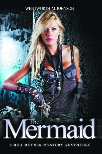 The Mermaid (Bill Reyner Mystery Adventure Book 8) Wentworth Johnson