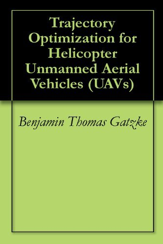 Trajectory Optimization for Helicopter Unmanned Aerial Vehicles  by  Benjamin Thomas Gatzke