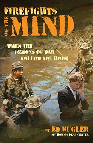 Firefights of the Mind: When the Demons of War Follow You Home  by  Ed Kugler