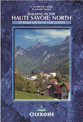 Walking in the Haute Savoie: North: Book 1: South of Lake Geneva (Salève, Vallé Verte Chablais): Book 1 (north) (Cicerone Mountain Walking)  by  Janette Norton